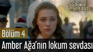 Kalbimin Sultanı 4. Bölüm - Amber Ağanın Lokum Sevdası