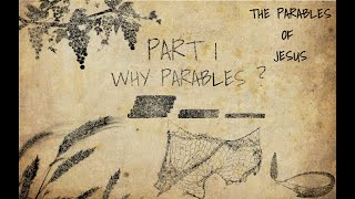 The Parables of Jesus Bible Study Part 1- Why Parables?