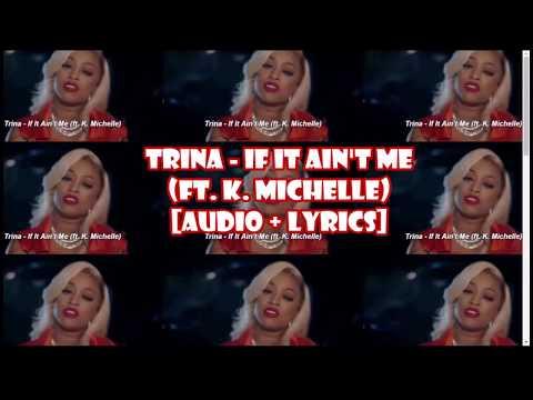 Trina - If It Ain't Me (ft  K  Michelle) [audio + lyrics]