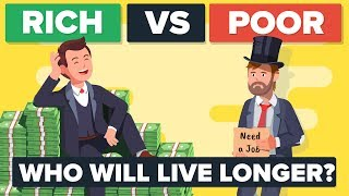 Rich vs Poor - How Do They Compare & Who Is Living Longer?