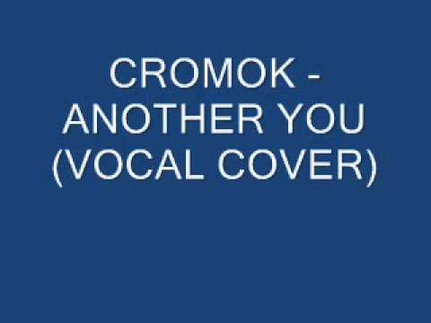 CROMOK   ANOTHER YOU VOCAL COVER BY MR JOE