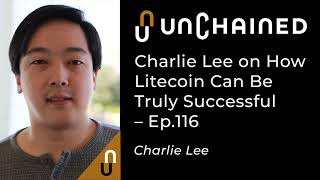 Charlie Lee on How Litecoin Can Be Truly Successful - Ep.116