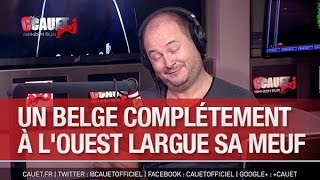 Un belge complétement à l'ouest largue sa meuf - C'Cauet sur NRJ