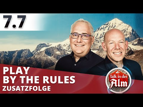 Play by the rules II // Zusatzfolge  // Talk in der Alm #7