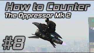 GTA Online How to Counter #8: The Oppressor Mk 2