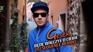 Gesek - Będę walczył o Ciebie [DJ Sequence Remix]