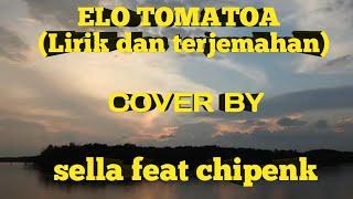 Download Lagu ELO'TOMATOA(lirik dan terjemahan) COVER BY sella feat chipenk mp3