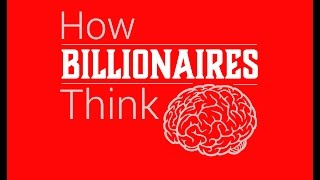 How Billionaires Think - Warren Buffett, Bill Gates, Richard Branson, Munger