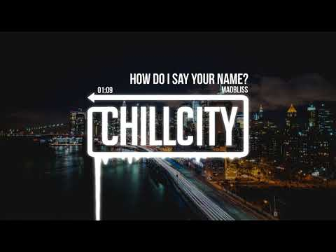 MadBliss - How Do I Say Your Name?