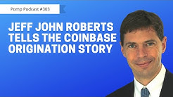 Pomp Podcast #303: Jeff John Roberts Tells The Coinbase Origination Story
