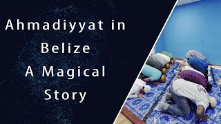 A Magical Story of Ahmadiyyat in Belize