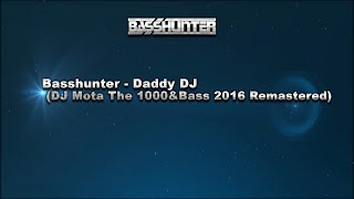 Basshunter - Daddy DJ (DJ Mota The 1000&Bass 2016 Remastered Edition)