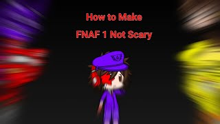 How to make FNAF 1 not scary (My GC Edition) (Cringe)