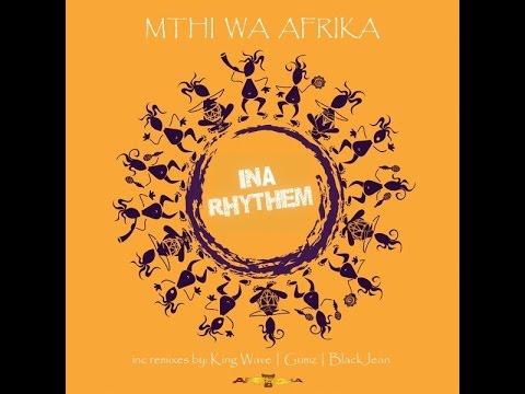Mthi Wa Afrika - Ina Rhythem (King Wave's Afro Mix)