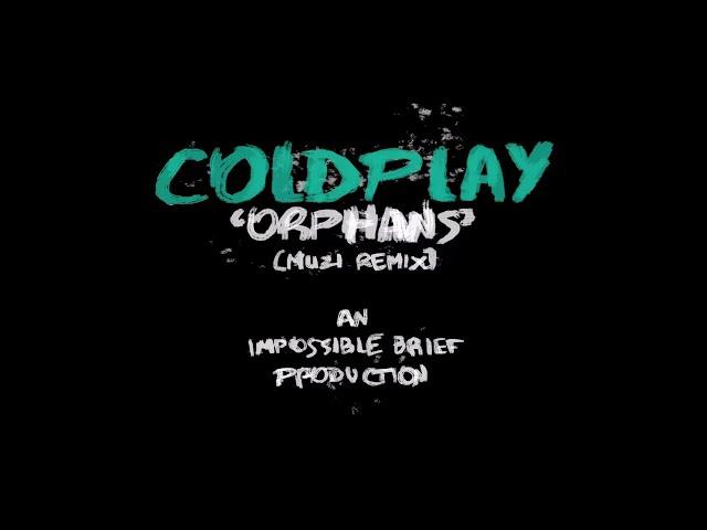 Coldplay - Orphans (Muzi Remix)