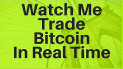 Watch me trade Bitcoin in real time