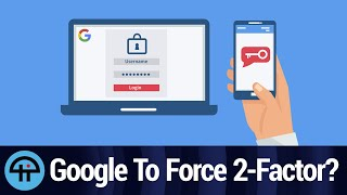 Google Wants Everyone Using 2-Factor Authentication