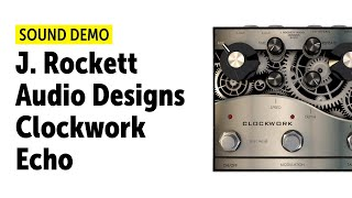 J. Rockett Audio Designs Clockwork Echo - Sound Demo (no talking)