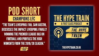 The Hype Train's First Class Podcast (Pod Short): Discussing Liverpool winning the Premier League!