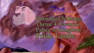 Disney Drawing Challenge - Favorite Palace/Kingdom PRIDE LANDS
