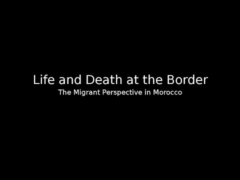 Life and Death at the Border: The Migrant Perspective in Morocco.