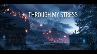 Through My Stress | Beautiful Chill Mix