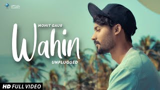 WAHIN - UNPLUGGED Official | Mohit Gaur ft. Khushboo Khan | Vikram Singh