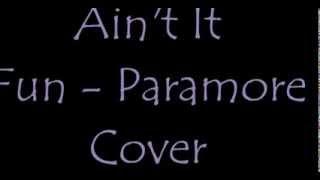 Ain't It Fun - Paramore Cover