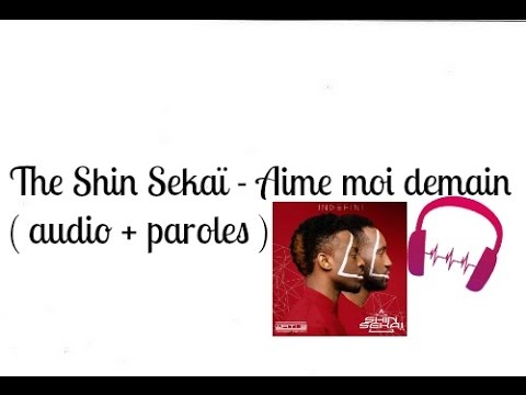 The Shin Sekaï - Aime moi demain ( audio + paroles )