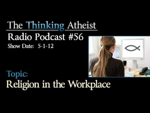 Religion in the Workplace - The Thinking Atheist Radio Podcast #56