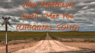 john matthews until i met you original song blake shelton brantley gilbert style