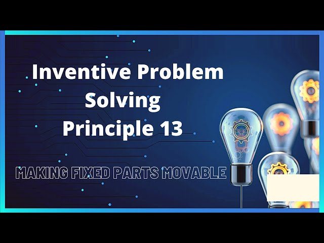 Principle 13 of Inventive Problem Solving | The Other Way Round | Making Fixed parts movable