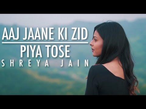 Aaj Jaane Ki Zid Piya Tose Female Cover Shreya Jain Vinay