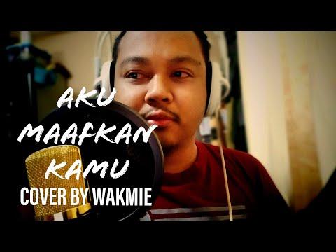 Aku Maafkan Kamu - Malique ft Jamal Abdillah Cover by Wakmie