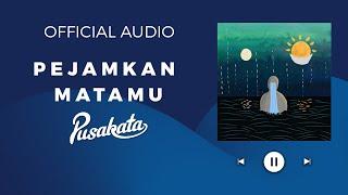 Download song PUSAKATA - PEJAMKAN MATAMU (Official Audio)