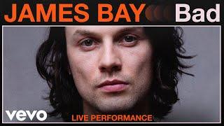 "James Bay - ""Bad"" Live Performance | Vevo"