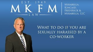 Mirabella, Kincaid, Frederick & Mirabella, LLC Video - What To Do If You Are Sexually Harassed By A Co-Worker