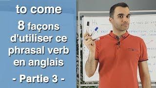 TO COME :  8 façons d'utiliser ce phrasal verb en anglais - partie 3