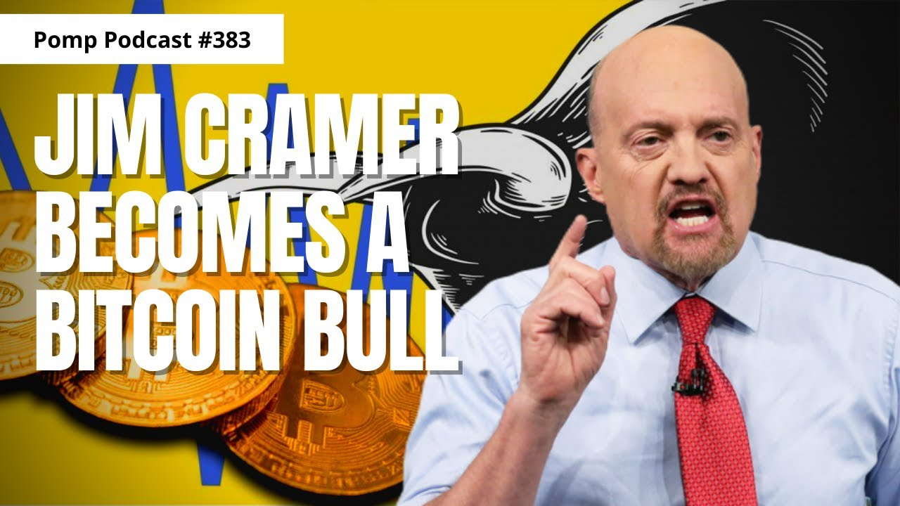 🎬 Pomp Podcast #383: Jim Cramer Becomes A Bitcoin Bull