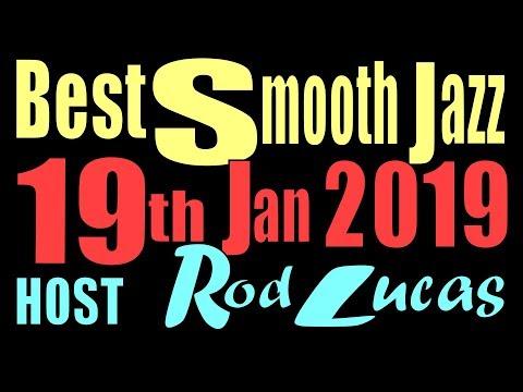 BEST SMOOTH JAZZ  : HOST ROD LUCAS 19th Jan 2019