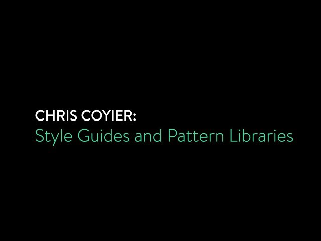 Chris Coyier - Style Guides and Pattern Libraries