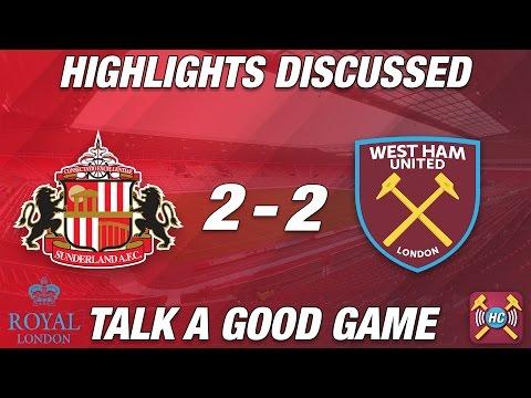 Sunderland 2-2 West Ham Utd highlights discussed | Talk A Good Game