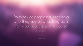 "... wallpapers - https://quotefancy.com/harold-s-kushner-quotes ""do things for people not because of who they are or what d..."
