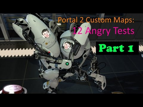 Portal 2 Custom Map: 12 Angry Tests Parts 1 & 2 | SO MUCH DIFFICULTS!!