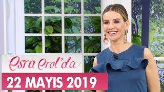 Esra Erol'da 22 Mayıs 2019 - Tek Parça