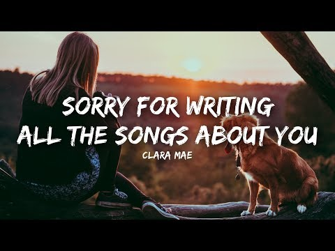Clara Mae  Sorry For Writing All The Songs About You Lyrics