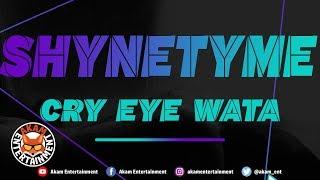 Shynetyme - Cry Eye Wata -  October 2018