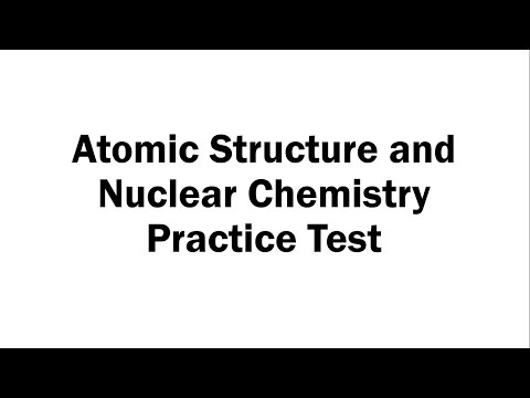 Atomic Structure and Nuclear Chemistry Practice Test - Honors