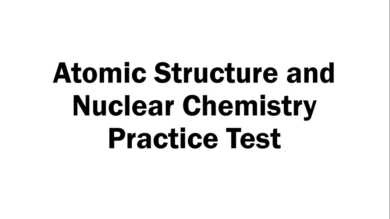 Atomic Structure and Nuclear Chemistry Practice Test