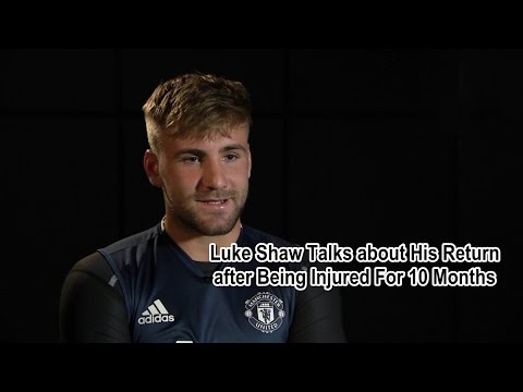 Luke Shaw Talks about His Return after Being Injured For 10 Months